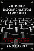 Canadians in Golden Age Hollywood 2-Book Bundle: Once Upon a Time in Paradise / Stardust and Shadows