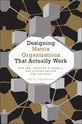 Designing Matrix Organizations That Actually Work: How IBM, Proctor & Gamble and Others Design for Success