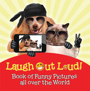 Laugh Out Loud! Book of Funny Pictures all over the World: Jokes for Kids - Fun for Children