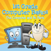 1st Grade Computer Basics : The Computer and Its Parts: Computers for Kids First Grade