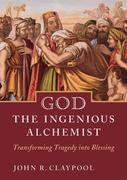 God the Ingenious Alchemist: Transforming Tragedy into Blessing