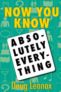 Now You Know Absolutely Everything: Absolutely every Now You Know book in a single ebook