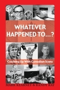 Whatever Happened To...?: Catching Up with Canadian Icons