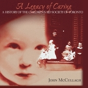 A Legacy of Caring: A History of the Children's Aid Society of Toronto