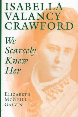 Isabella Valancy Crawford: We Scarcely Knew Her