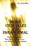 More True Tales of the Paranormal: Ghosts, Poltergeists, Near-Death Experiences and Other Mysterious Events