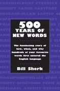 500 Years of New Words: the fascinating story of how, when, and why these words first entered the English language
