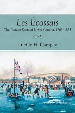 Les Écossais: The Pioneer Scots of Lower Canada, 1763-1855