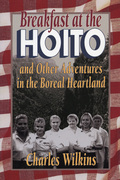 Breakfast at the Hoito: And Other Adventures in the Boreal Heartland