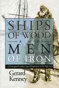 Ships of Wood and Men of Iron: A Norwegian-Canadian Saga of Exploration in the High Arctic