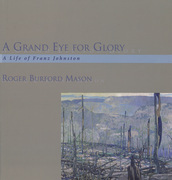 A Grand Eye for Glory: A Life of Franz Johnston