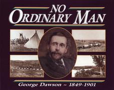 No Ordinary Man: George Mercer Dawson 1849-1901