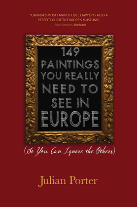149 Paintings You Really Need to See in Europe: (So You Can Ignore the Others)