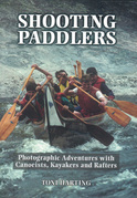 Shooting Paddlers: Photographic Adventures with Canoeists, Kayakers and Rafters
