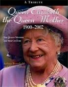 Queen Elizabeth The Queen Mother 1900-2002: The Queen Mother and Her Century