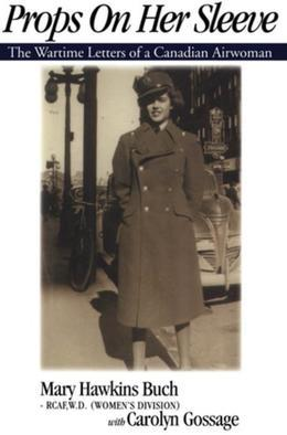 Props on Her Sleeve: The Wartime Letters of a Canadian Airwoman