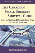 The Canadian Small Business Survival Guide: How to Start and Operate Your Own Successful Business Revised and Expanded Edition