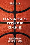 Canada's Other Game: Basketball from Naismith to Nash