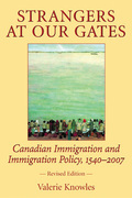 Strangers at Our Gates: Canadian Immigration and Immigration Policy, 1540-2006 Revised Edition