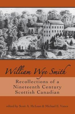 William Wye Smith: Recollections of a Nineteenth Century Scottish Canadian
