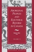 Aboriginal Peoples and Electoral Reform in Canada: Volume 9