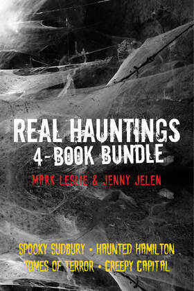 Real Hauntings 4-Book Bundle: Creepy Capital / Spooky Sudbury / Haunted Hamilton / Tomes of Terror