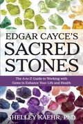 Edgar Cayce's Sacred Stones: The A-to-Z Guide to Working with Gems to Enhance Your Life and Health
