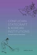 Confucian Statecraft and Korean Institutions: Yu Hyongwon and the Late Choson Dynasty