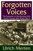 Forgotten Voices: The Expulsion of the Germans from Eastern Europe after World War II