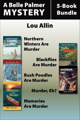 Belle Palmer Mysteries 5-Book Bundle: Northern Winters Are Murder / Blackflies Are Murder / Bush Poodles Are Murder / Murder Eh? / Memories Are Murder