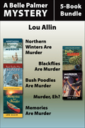 Belle Palmer Mysteries 5-Book Bundle: Northern Winters Are Murder / Blackflies Are Murder / Bush Poodles Are Murder / Murder Eh? / Memories Are Murder