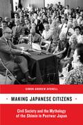 Making Japanese Citizens: Civil Society and the Mythology of the <i>Shimin</i> in Postwar Japan