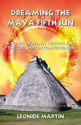 Dreaming the Maya Fifth Sun:A novel of Maya Wisdom and the 2012 Shift in Consciousness