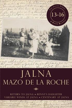 Jalna: Books 13-16: Return to Jalna / Renny's Daughter / Variable Winds at Jalna / Centenary at Jalna