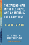 The Sarong-Man in the Old House, and an Incubus for a Rainy Night: Let's Tell This Story Properly Short Story Singles