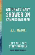 Antonya's Baby Shower on Camperdown Road: Let's Tell This Story Properly Short Story Singles