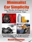 Minimalist Car Simplicity: Car Hacks & Expert Car Maintainance Tips