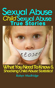 Sexual Abuse - Child Sexual Abuse True Stories: (What You Need To Know & Shocking Child Abuse Statistics!)