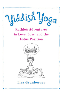 Yiddish Yoga: Ruthie's Adventures in Love, Loss, and the Lotus Position