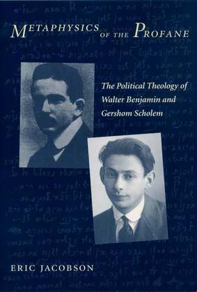 Metaphysics of the Profane: The Political Theology of Walter Benjamin and Gershom Scholem