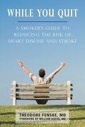 While You Quit: A Smoker's Guide to Reducing the Risk of Heart Disease and Stroke