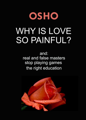 Why Is Love So Painful?: and: real and false masters - stop playing games - the right education