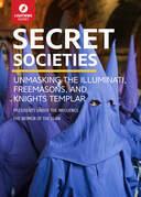Secret Societies: Unmasking the Illuminati, Freemasons & Knights Templar
