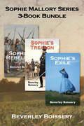 Sophie Mallory Series 3-Book Bundle: Sophie's Rebellion / Sophie's Treason / Sophie's Exile