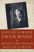 The Mazo de la Roche Story 2-Book Bundle: Ringing the Changes / Mazo de la Roche