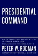 Presidential Command: Power, Leadership, and the Making of Foreign Policy from Richard Nixon to George