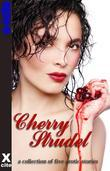 Cherry Strudel: A collection of five erotic stories