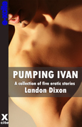 Pumping Ivan: A collection of gay erotic stories
