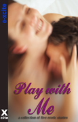 Play With Me: A collection of five erotic stories
