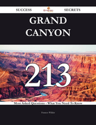 Grand Canyon 213 Success Secrets - 213 Most Asked Questions On Grand Canyon - What You Need To Know
